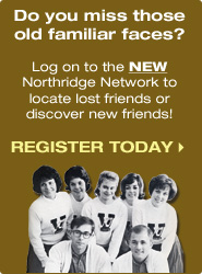 Do you miss those old familiar faces? Log on to the NEW Northridge Network locate lost friends or discover  new friends! Register Today!