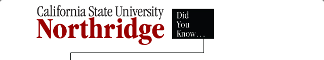 California State University, Northridge - Did You Know...