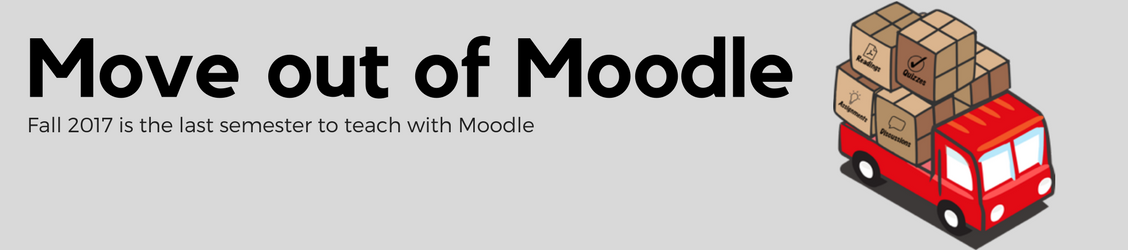 Move out of Moodle. Moodle is no longer available after Fall 2017.