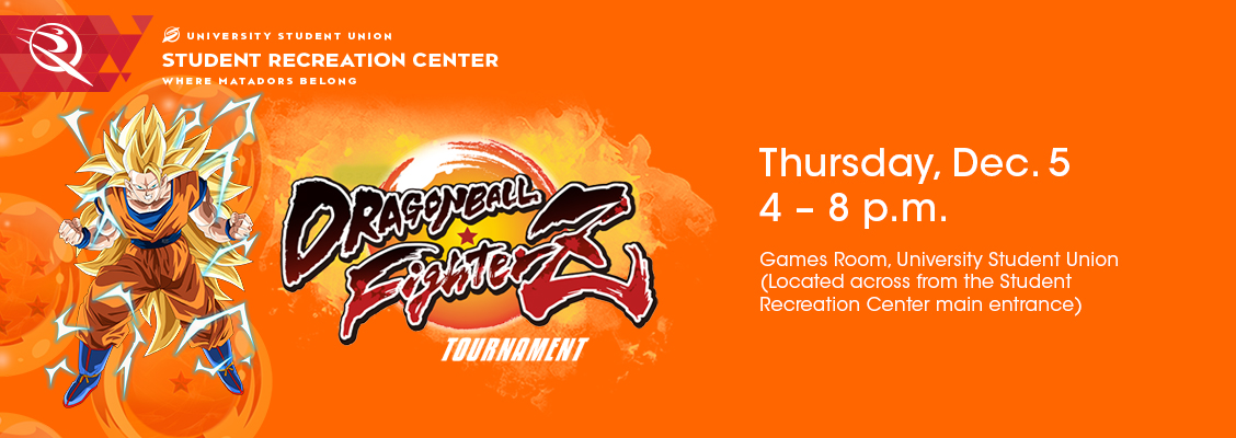 Dragon Ball FighterZ Tournament. Thursday, December 5 from 4 to 8 p.m. at the Games Room, University Student Union (Located across from the Student Recreation Center main entrance)